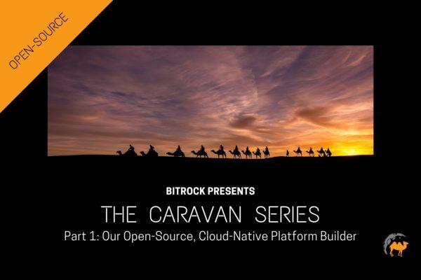 Caravan, our Open-Source, Cloud-Native Platform Builder